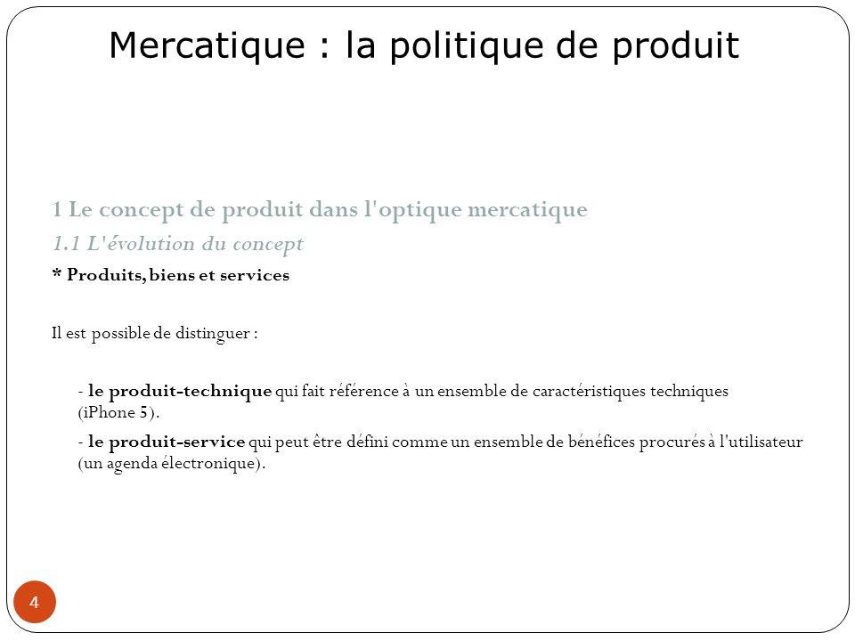 Mercatique : la politique de produit 4 1 Le concept de produit dans l'optique mercatique 1.1 L'évolution du concept * Produits, biens et services Il e