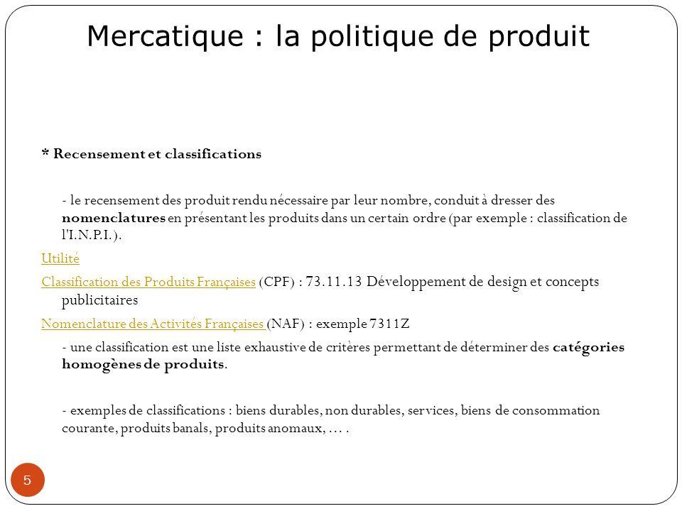 Mercatique : la politique de produit 5 * Recensement et classifications - le recensement des produit rendu nécessaire par leur nombre, conduit à dress