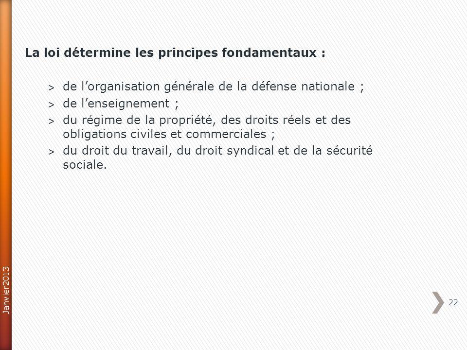 La loi détermine les principes fondamentaux : ˃ de lorganisation générale de la défense nationale ; ˃ de lenseignement ; ˃ du régime de la propriété, des droits réels et des obligations civiles et commerciales ; ˃ du droit du travail, du droit syndical et de la sécurité sociale.