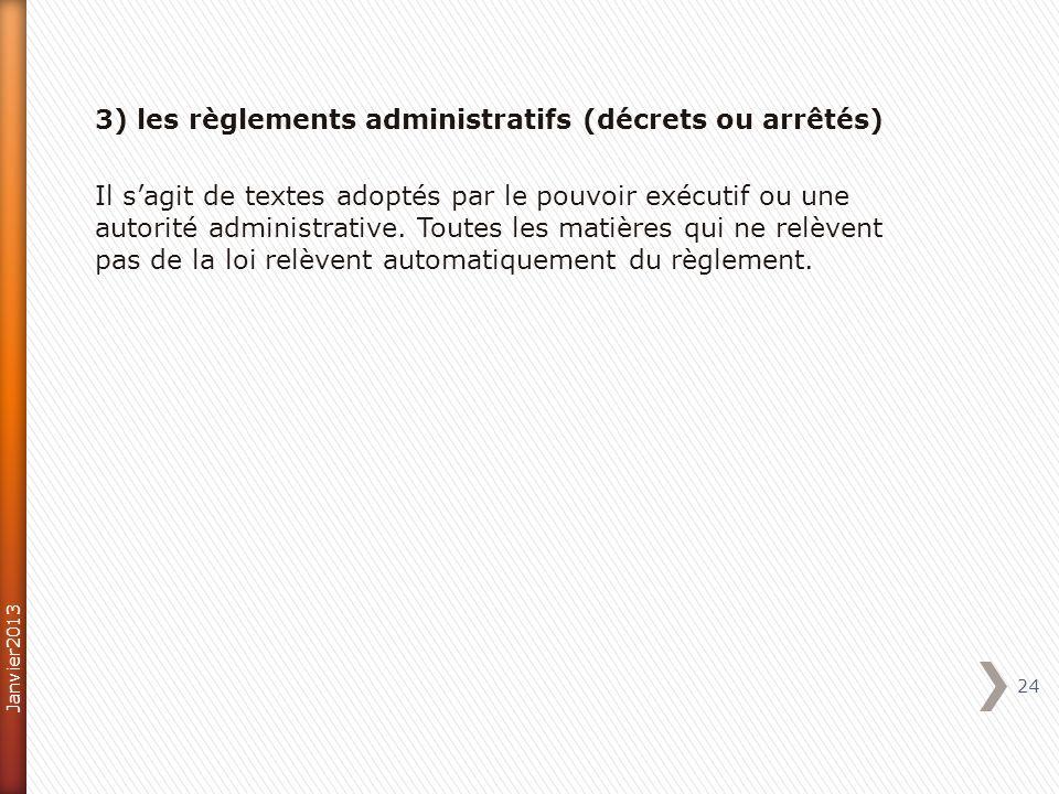 3) les règlements administratifs (décrets ou arrêtés) Il sagit de textes adoptés par le pouvoir exécutif ou une autorité administrative. Toutes les ma