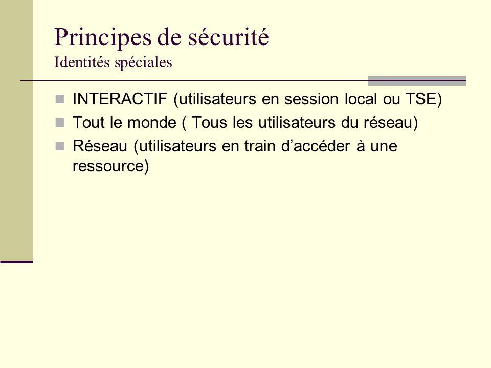 Principes de sécurité Identités spéciales INTERACTIF (utilisateurs en session local ou TSE) Tout le monde ( Tous les utilisateurs du réseau) Réseau (u