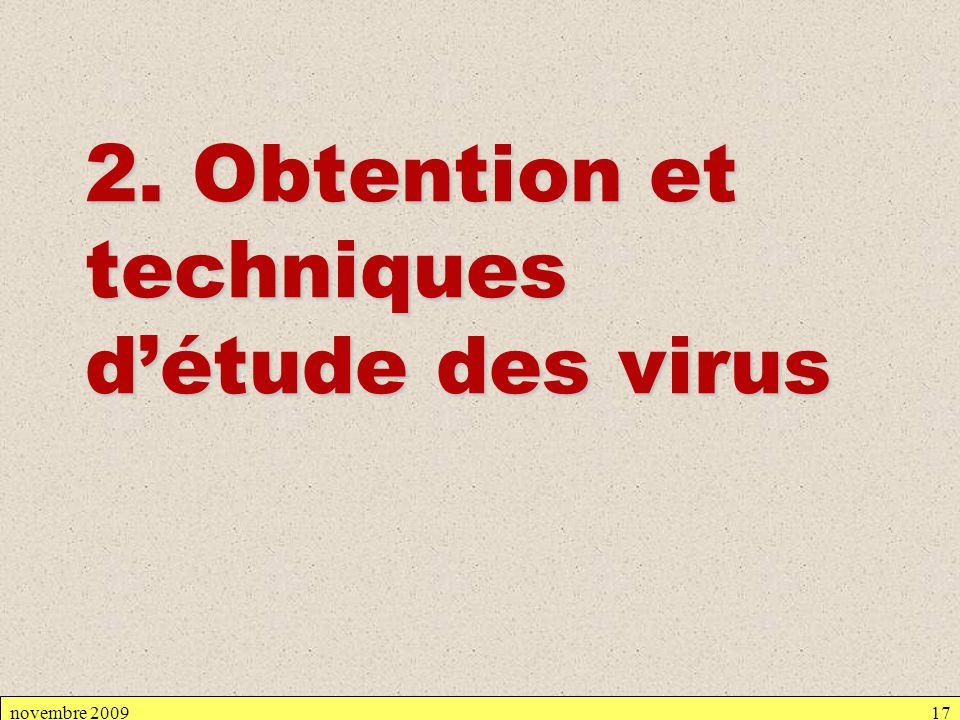 novembre 200917 2. Obtention et techniques détude des virus