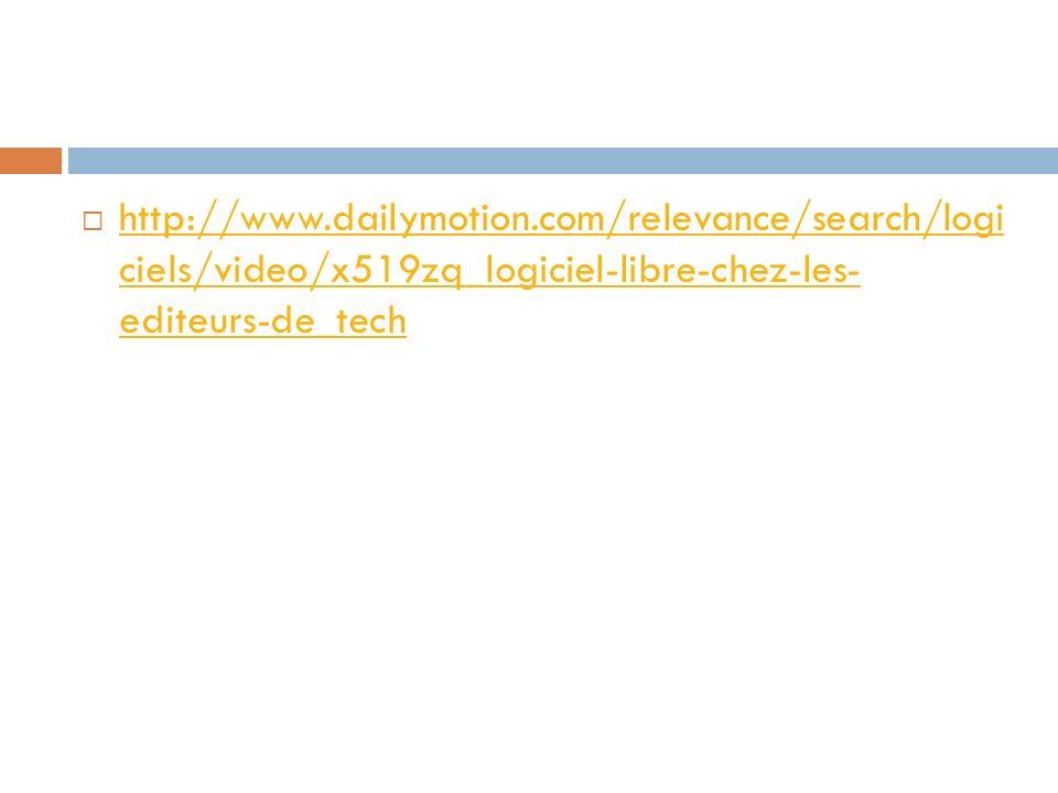 http://www.dailymotion.com/relevance/search/logi ciels/video/x519zq_logiciel-libre-chez-les- editeurs-de_tech http://www.dailymotion.com/relevance/sea