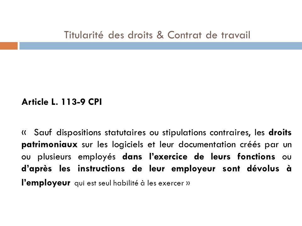 Titularité des droits & Contrat de travail Article L. 113-9 CPI « Sauf dispositions statutaires ou stipulations contraires, les droits patrimoniaux su