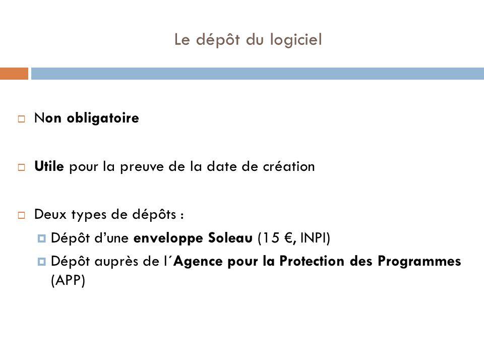 Le dépôt du logiciel Non obligatoire Utile pour la preuve de la date de création Deux types de dépôts : Dépôt dune enveloppe Soleau (15, INPI) Dépôt a