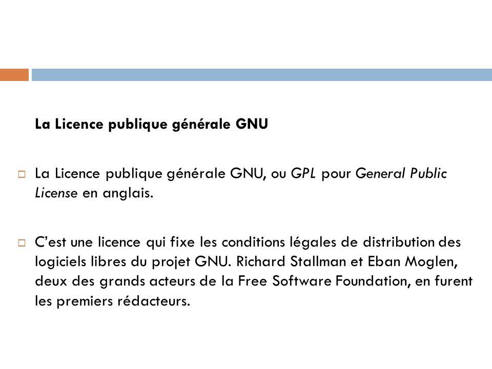 La Licence publique générale GNU La Licence publique générale GNU, ou GPL pour General Public License en anglais. Cest une licence qui fixe les condit