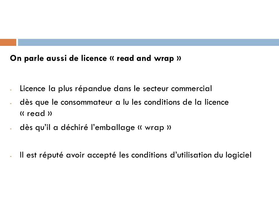 On parle aussi de licence « read and wrap » - Licence la plus répandue dans le secteur commercial - dès que le consommateur a lu les conditions de la
