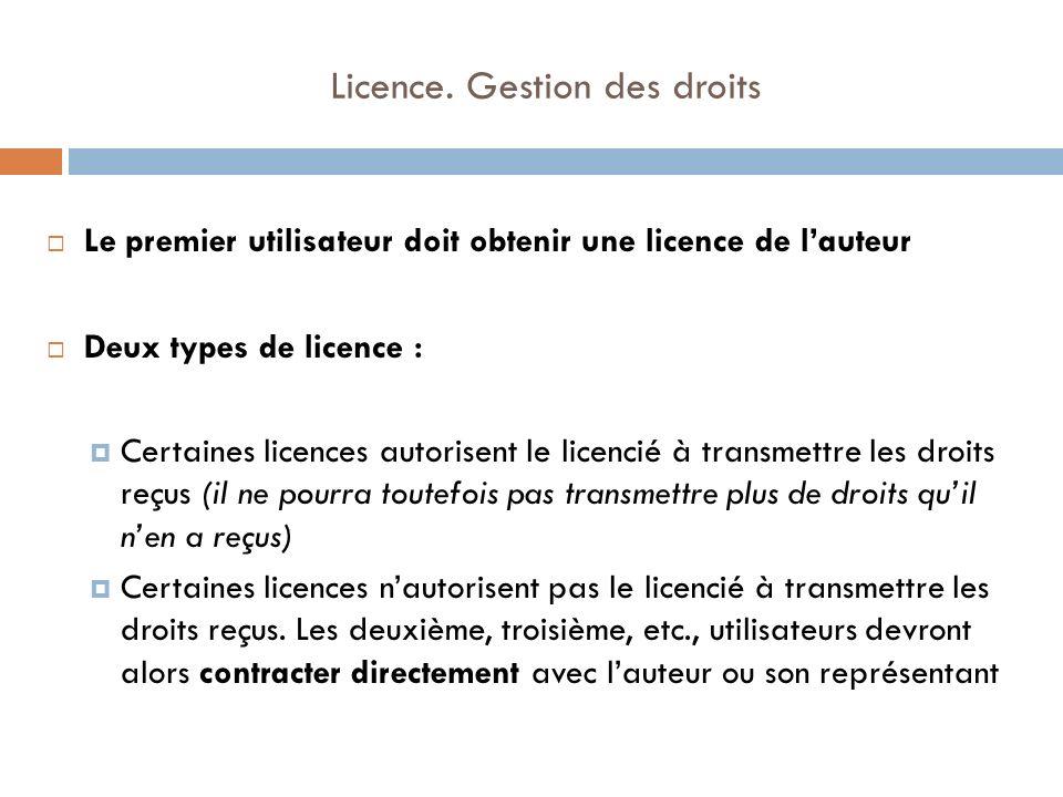Licence. Gestion des droits Le premier utilisateur doit obtenir une licence de lauteur Deux types de licence : Certaines licences autorisent le licenc