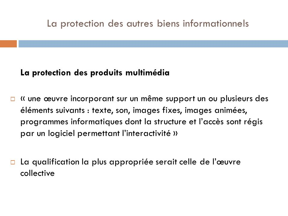 La protection des autres biens informationnels La protection des produits multimédia « une œuvre incorporant sur un même support un ou plusieurs des é