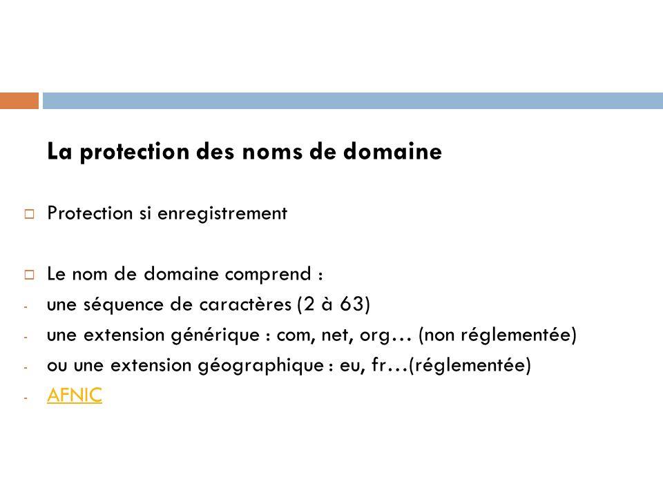 La protection des noms de domaine Protection si enregistrement Le nom de domaine comprend : - une séquence de caractères (2 à 63) - une extension géné