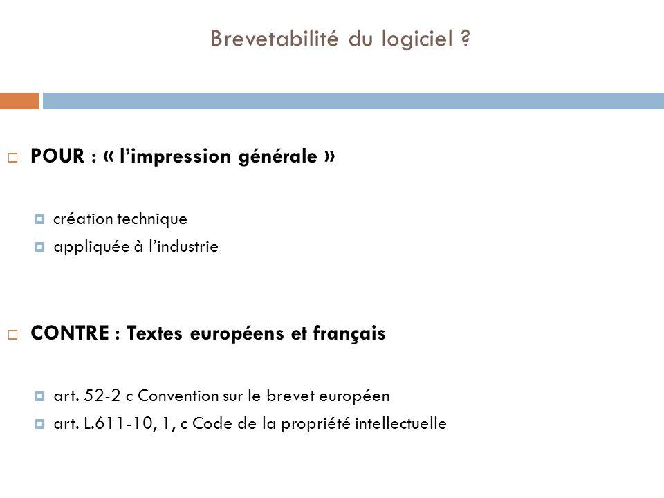 Brevetabilité du logiciel ? POUR : « limpression générale » création technique appliquée à lindustrie CONTRE : Textes européens et français art. 52-2