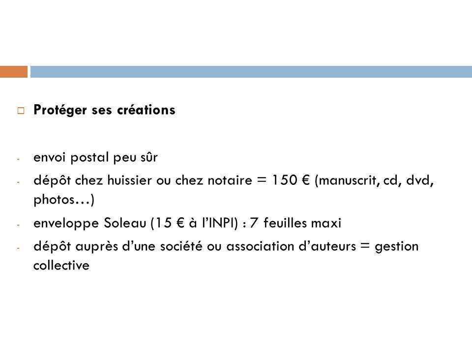 Protéger ses créations - envoi postal peu sûr - dépôt chez huissier ou chez notaire = 150 (manuscrit, cd, dvd, photos…) - enveloppe Soleau (15 à lINPI