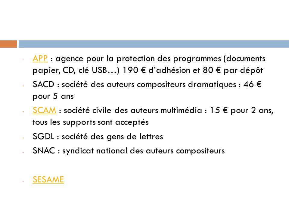 - APP : agence pour la protection des programmes (documents papier, CD, clé USB…) 190 dadhésion et 80 par dépôt APP - SACD : société des auteurs compo