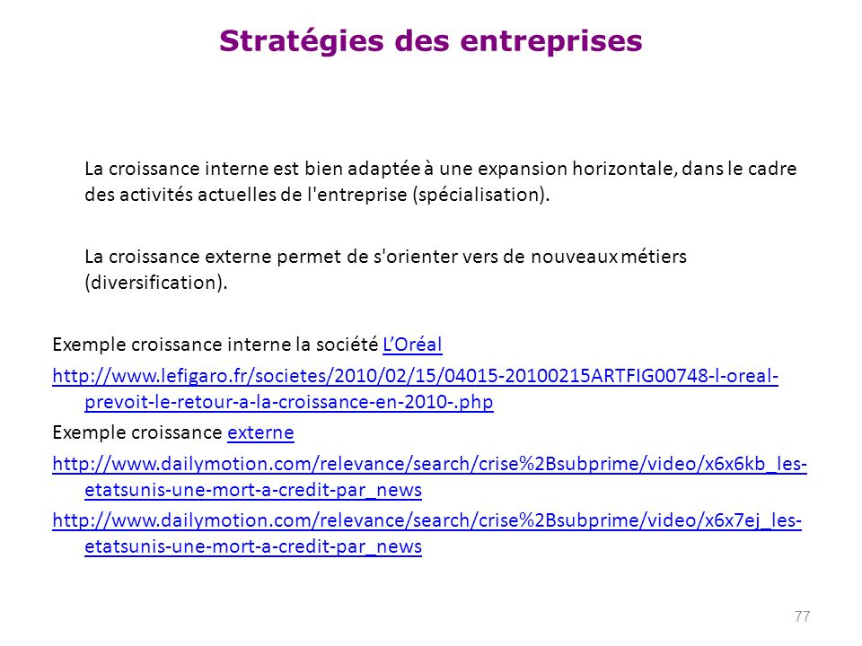 Stratégies des entreprises La croissance interne est bien adaptée à une expansion horizontale, dans le cadre des activités actuelles de l'entreprise (