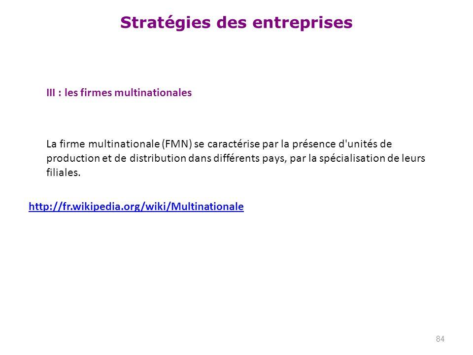 Stratégies des entreprises III : les firmes multinationales La firme multinationale (FMN) se caractérise par la présence d'unités de production et de