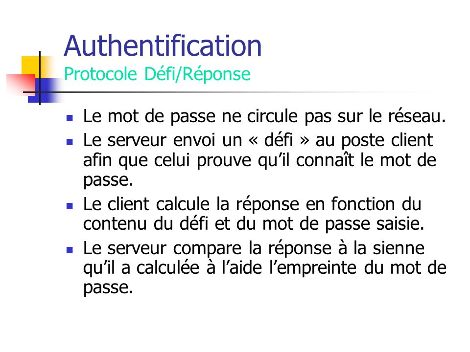 Authentification Protocole Défi/Réponse Le mot de passe ne circule pas sur le réseau.