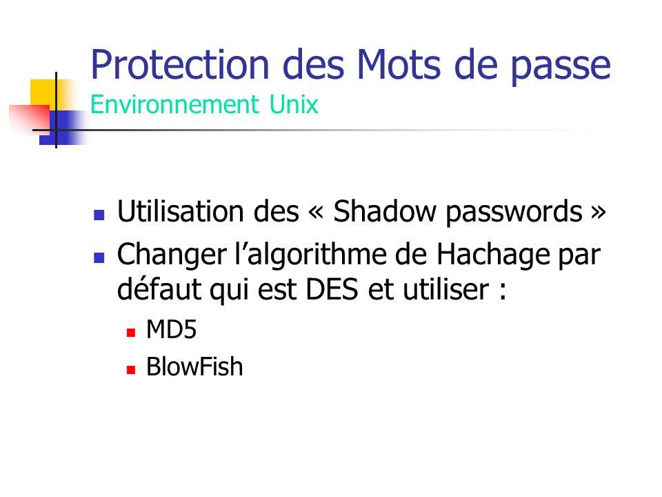 Protection des Mots de passe Environnement Unix Utilisation des « Shadow passwords » Changer lalgorithme de Hachage par défaut qui est DES et utiliser : MD5 BlowFish
