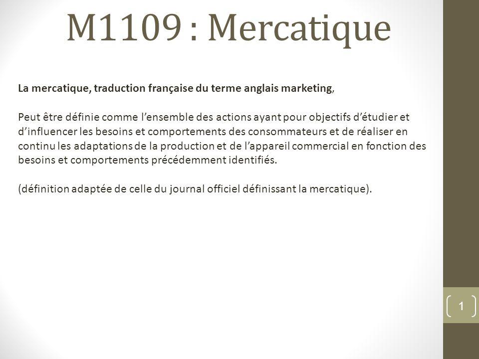 M1109 : Mercatique 1 La mercatique, traduction française du terme anglais marketing, Peut être définie comme lensemble des actions ayant pour objectif