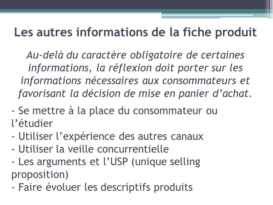 Les autres informations de la fiche produit Au-delà du caractère obligatoire de certaines informations, la réflexion doit porter sur les informations