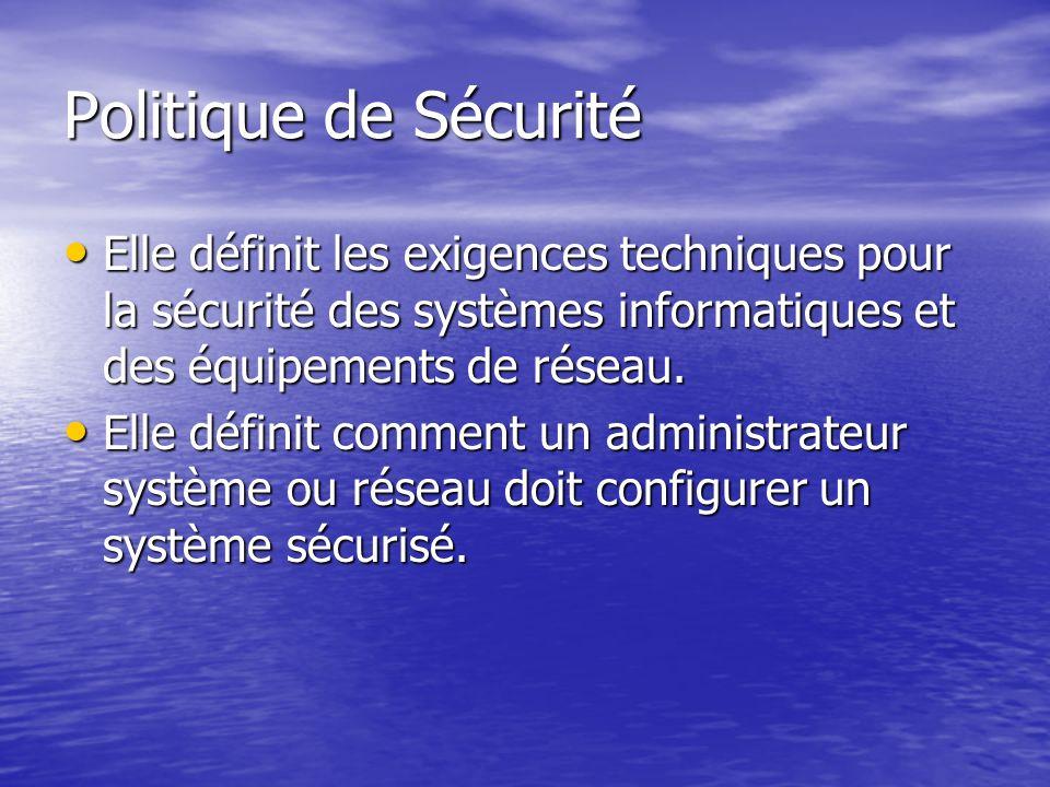 Politique de Sécurité Elle définit les exigences techniques pour la sécurité des systèmes informatiques et des équipements de réseau. Elle définit les