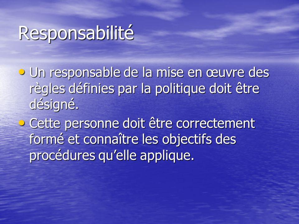 Responsabilité Un responsable de la mise en œuvre des règles définies par la politique doit être désigné. Un responsable de la mise en œuvre des règle