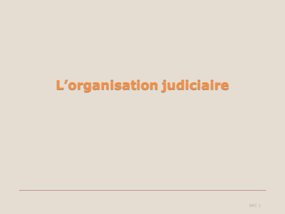 Lorganisation judiciaire SRC 1