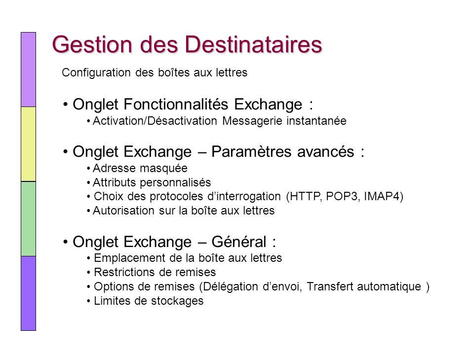 Gestion des Destinataires Onglet Fonctionnalités Exchange : Activation/Désactivation Messagerie instantanée Onglet Exchange – Paramètres avancés : Adr