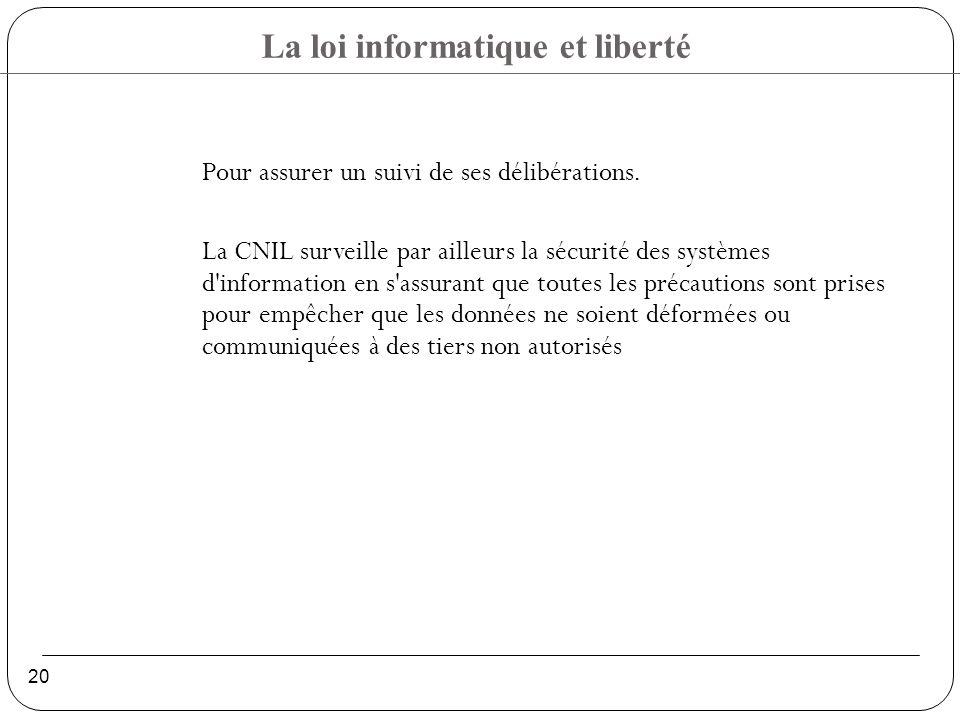 La loi informatique et liberté 20 Pour assurer un suivi de ses délibérations.