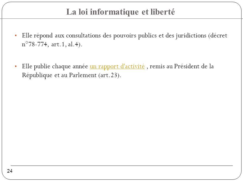 La loi informatique et liberté 24 Elle répond aux consultations des pouvoirs publics et des juridictions (décret n°78-774, art.1, al.4).