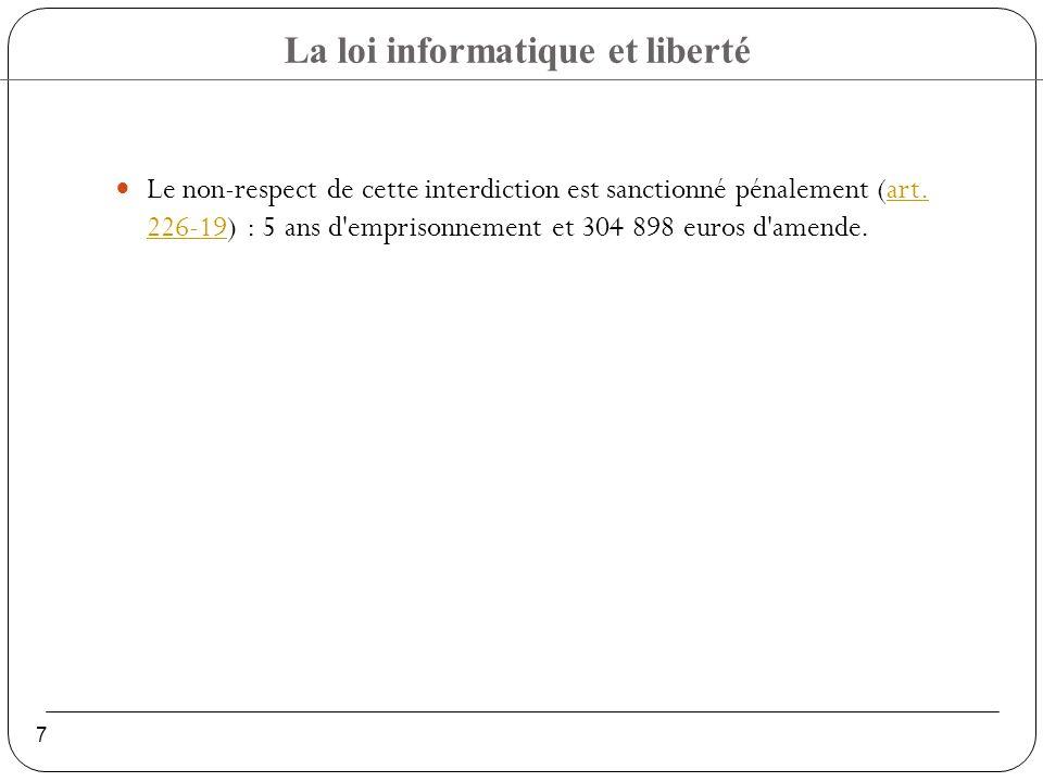 La loi informatique et liberté 7 Le non-respect de cette interdiction est sanctionné pénalement (art.