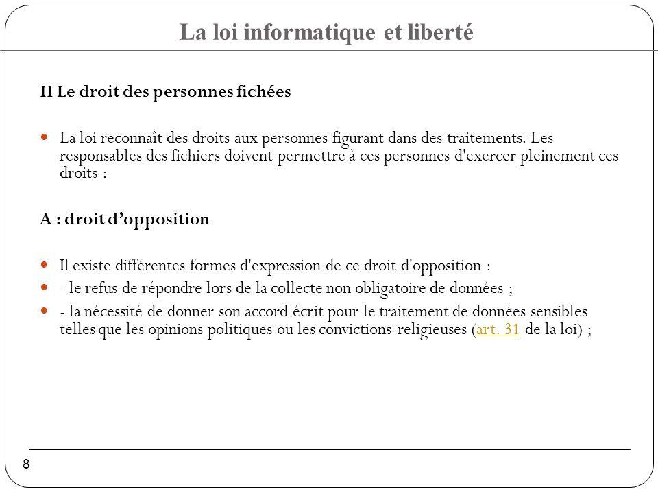 La loi informatique et liberté 8 II Le droit des personnes fichées La loi reconnaît des droits aux personnes figurant dans des traitements.