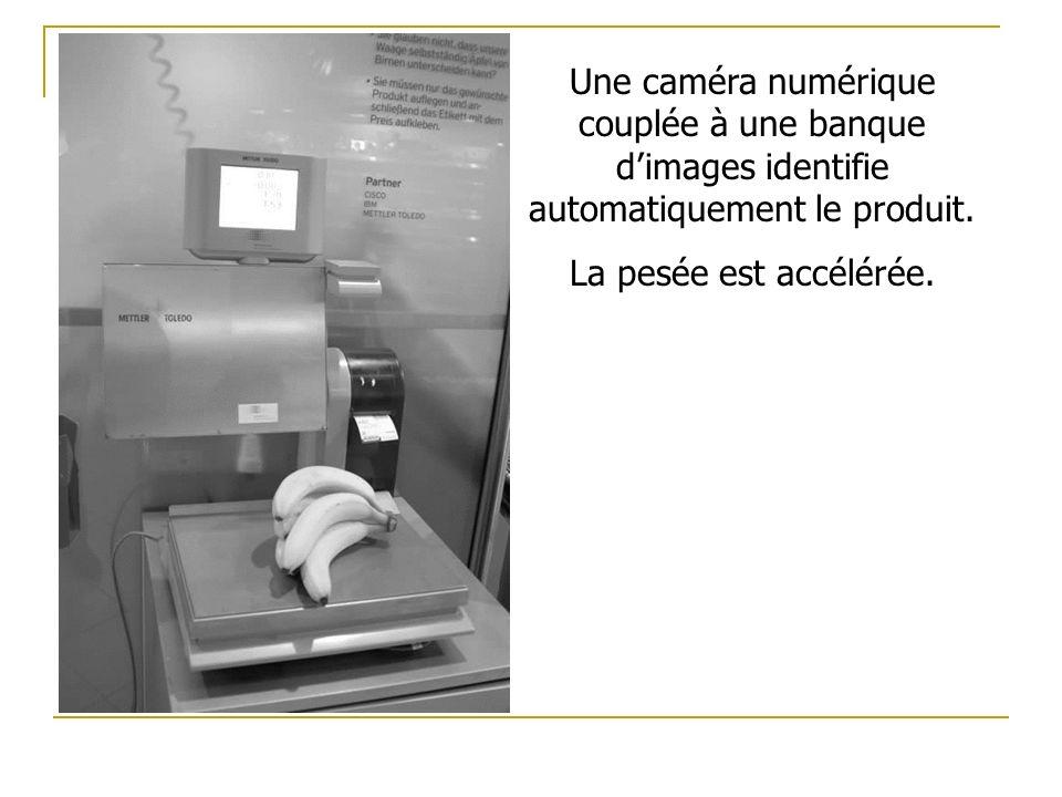 Une caméra numérique couplée à une banque dimages identifie automatiquement le produit.