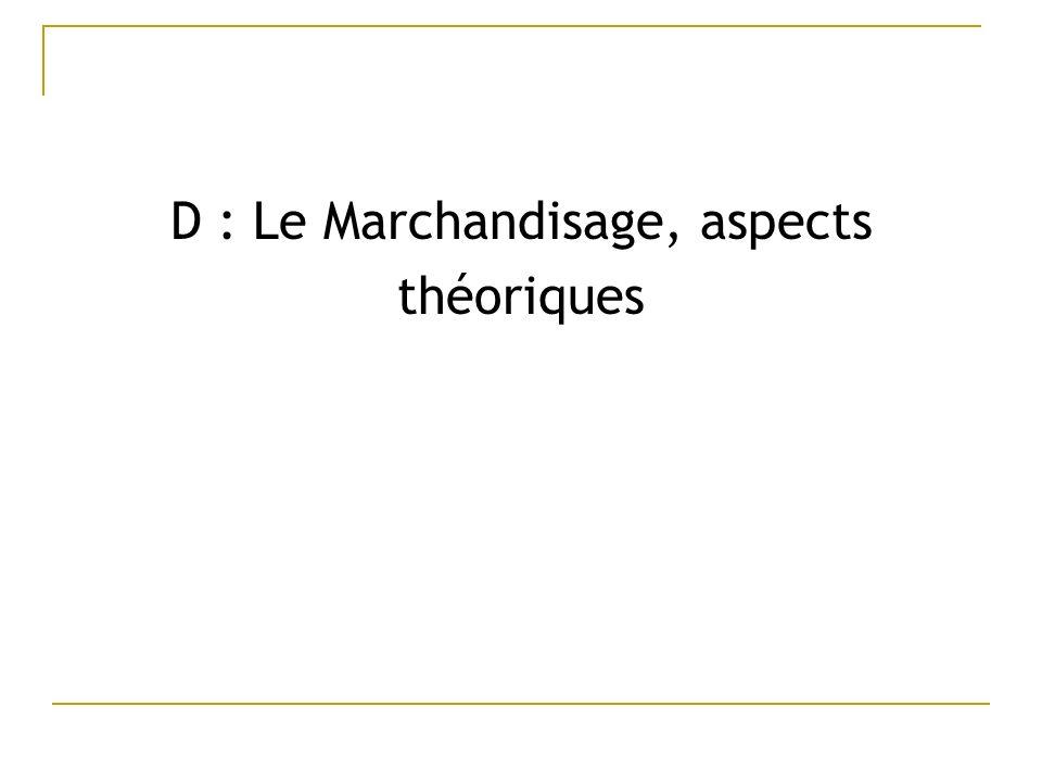 D : Le Marchandisage, aspects théoriques