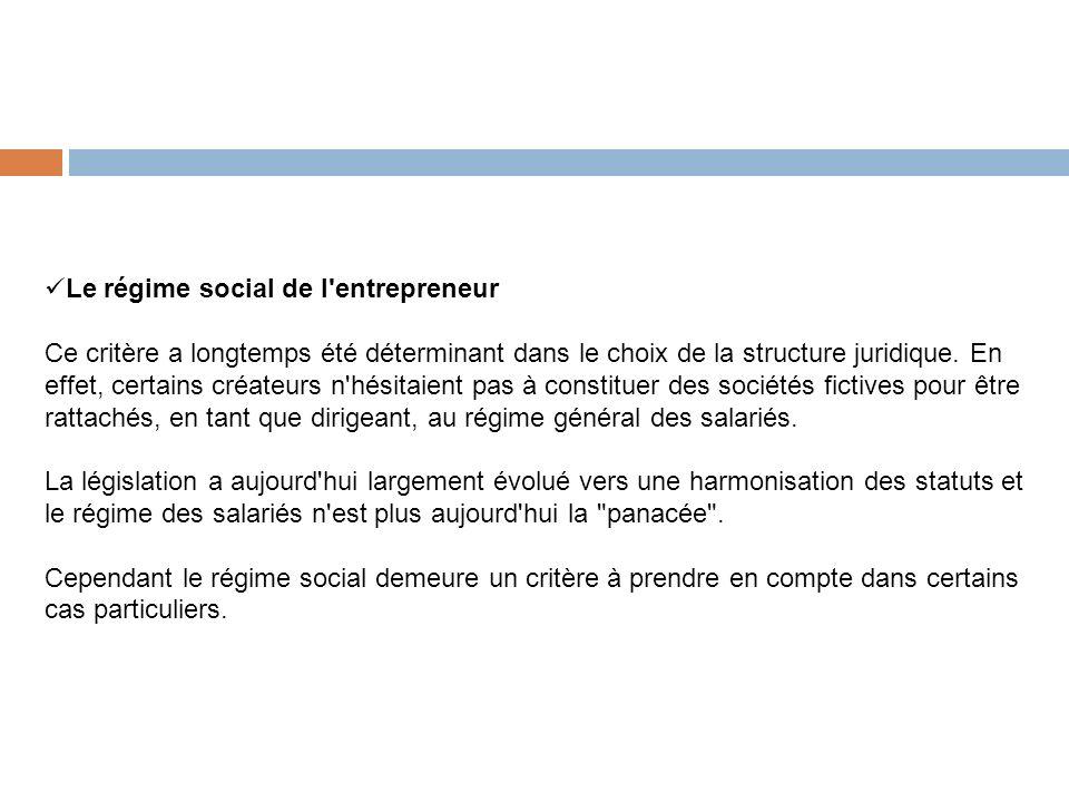 Le régime social de l'entrepreneur Ce critère a longtemps été déterminant dans le choix de la structure juridique. En effet, certains créateurs n'hési