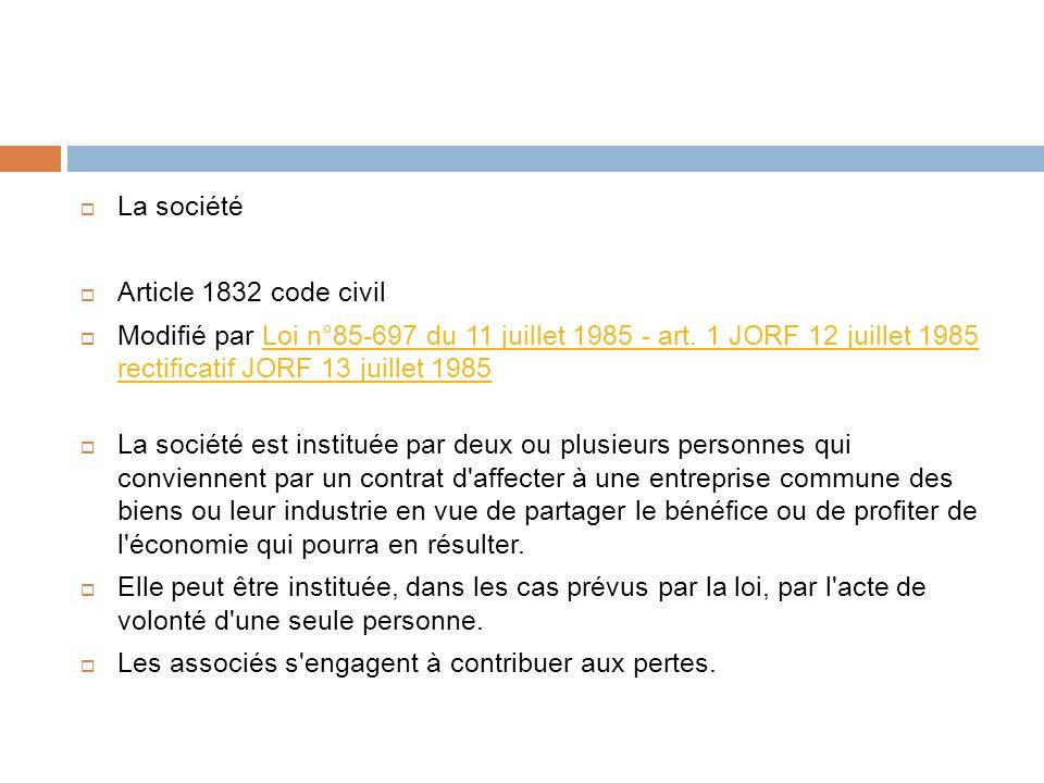 La société Article 1832 code civil Modifié par Loi n°85-697 du 11 juillet 1985 - art. 1 JORF 12 juillet 1985 rectificatif JORF 13 juillet 1985Loi n°85