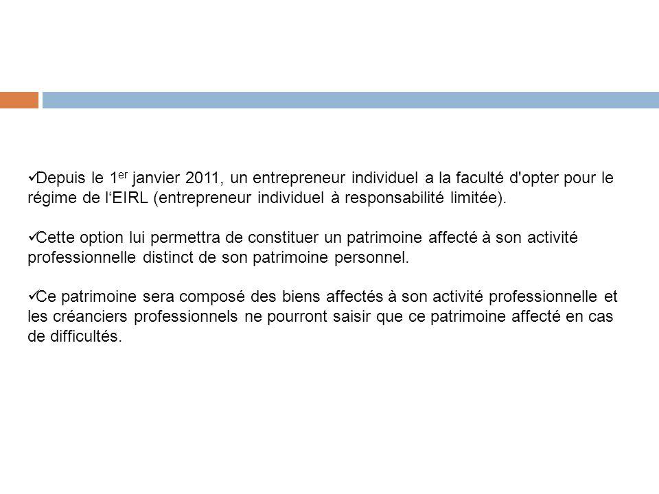 Depuis le 1 er janvier 2011, un entrepreneur individuel a la faculté d opter pour le régime de lEIRL (entrepreneur individuel à responsabilité limitée).