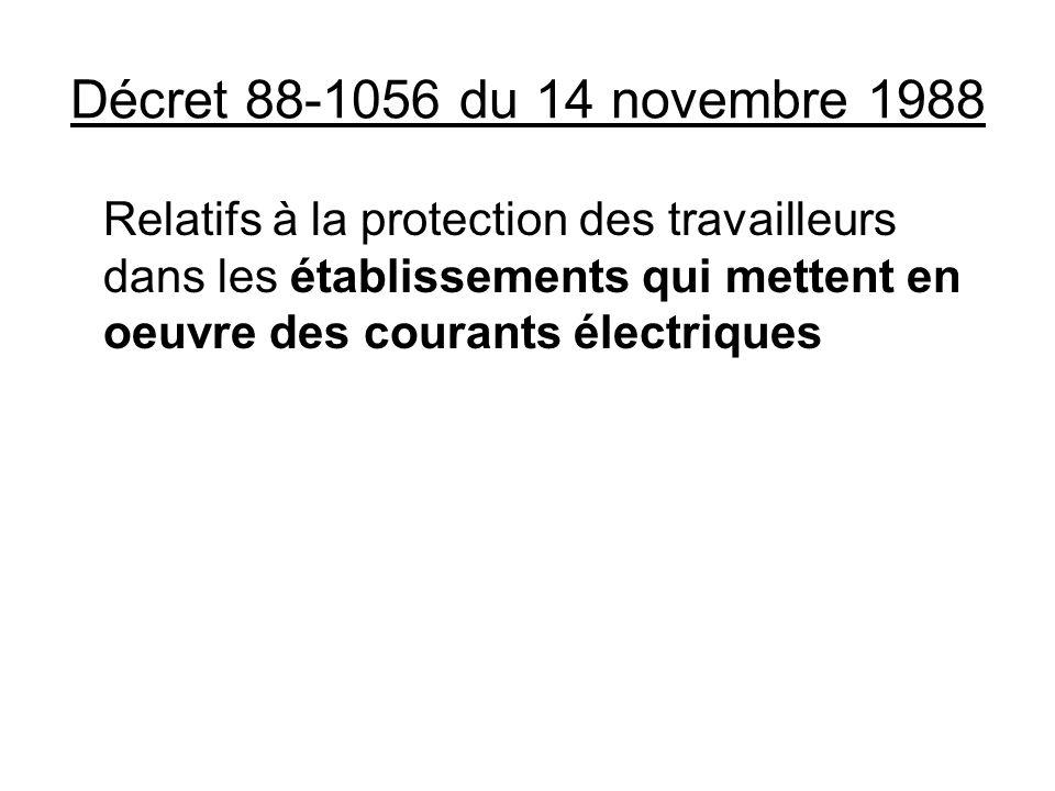 Décret 88-1056 du 14 novembre 1988 Relatifs à la protection des travailleurs dans les établissements qui mettent en oeuvre des courants électriques