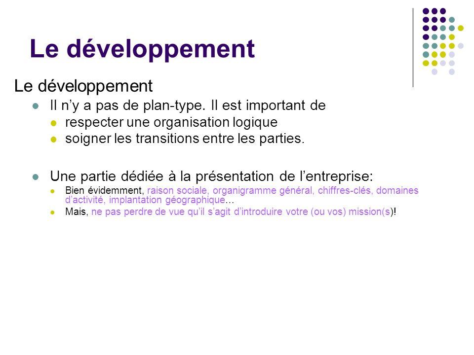 Le développement Il ny a pas de plan-type. Il est important de respecter une organisation logique soigner les transitions entre les parties. Une parti