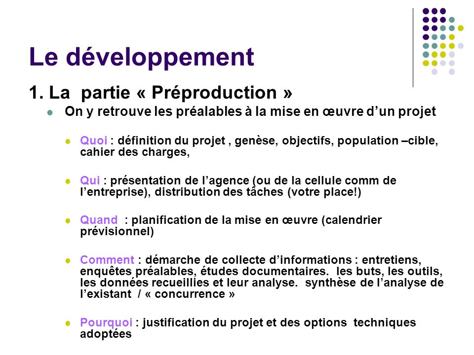 Le développement 1. La partie « Préproduction » On y retrouve les préalables à la mise en œuvre dun projet Quoi : définition du projet, genèse, object