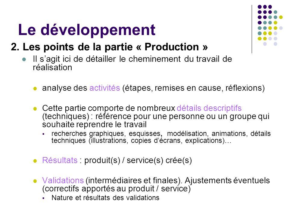 Le développement 2. Les points de la partie « Production » Il sagit ici de détailler le cheminement du travail de réalisation analyse des activités (é