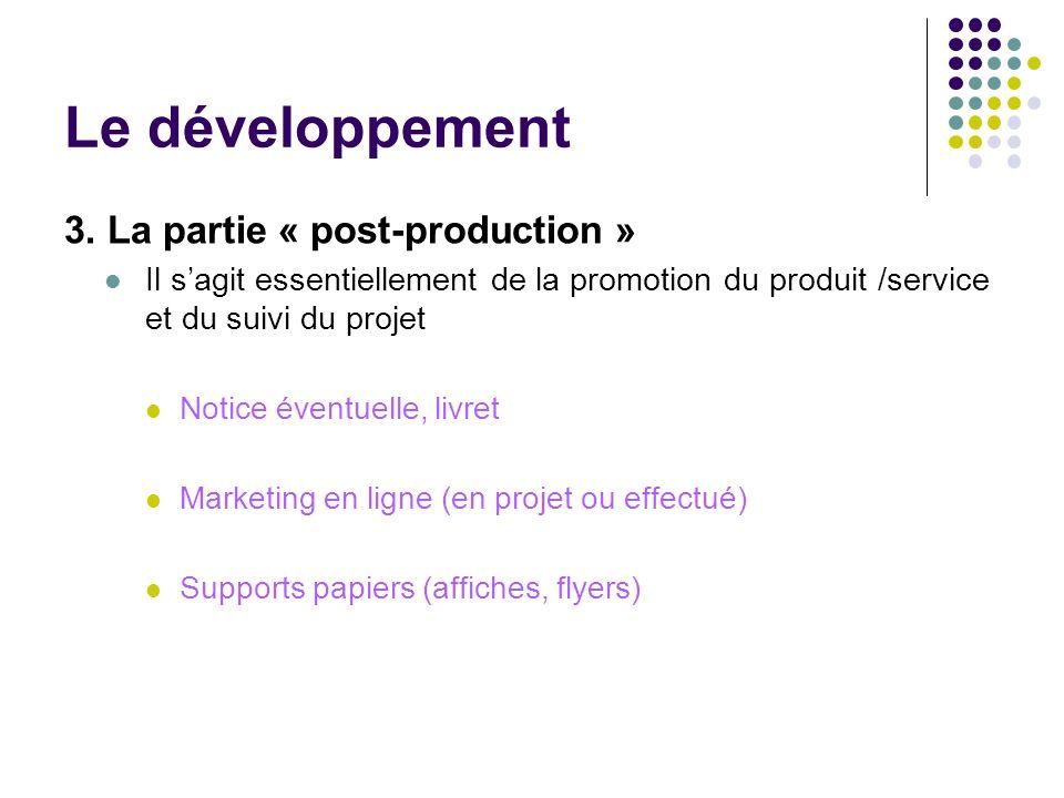 Le développement 3. La partie « post-production » Il sagit essentiellement de la promotion du produit /service et du suivi du projet Notice éventuelle
