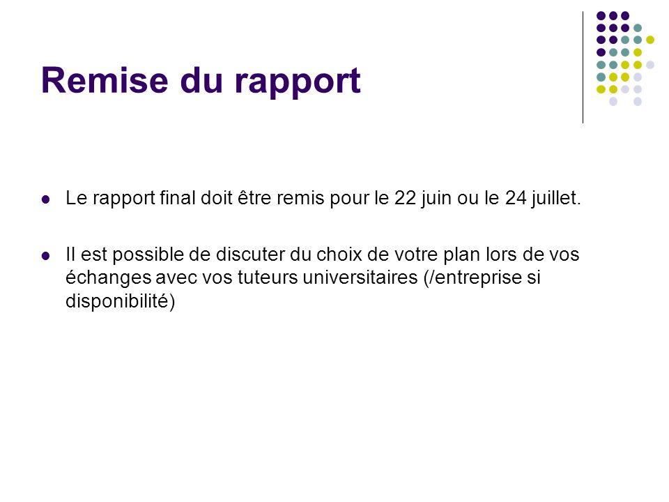 Remise du rapport Le rapport final doit être remis pour le 22 juin ou le 24 juillet. Il est possible de discuter du choix de votre plan lors de vos éc