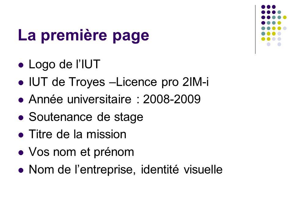 La première page Logo de lIUT IUT de Troyes –Licence pro 2IM-i Année universitaire : 2008-2009 Soutenance de stage Titre de la mission Vos nom et prén