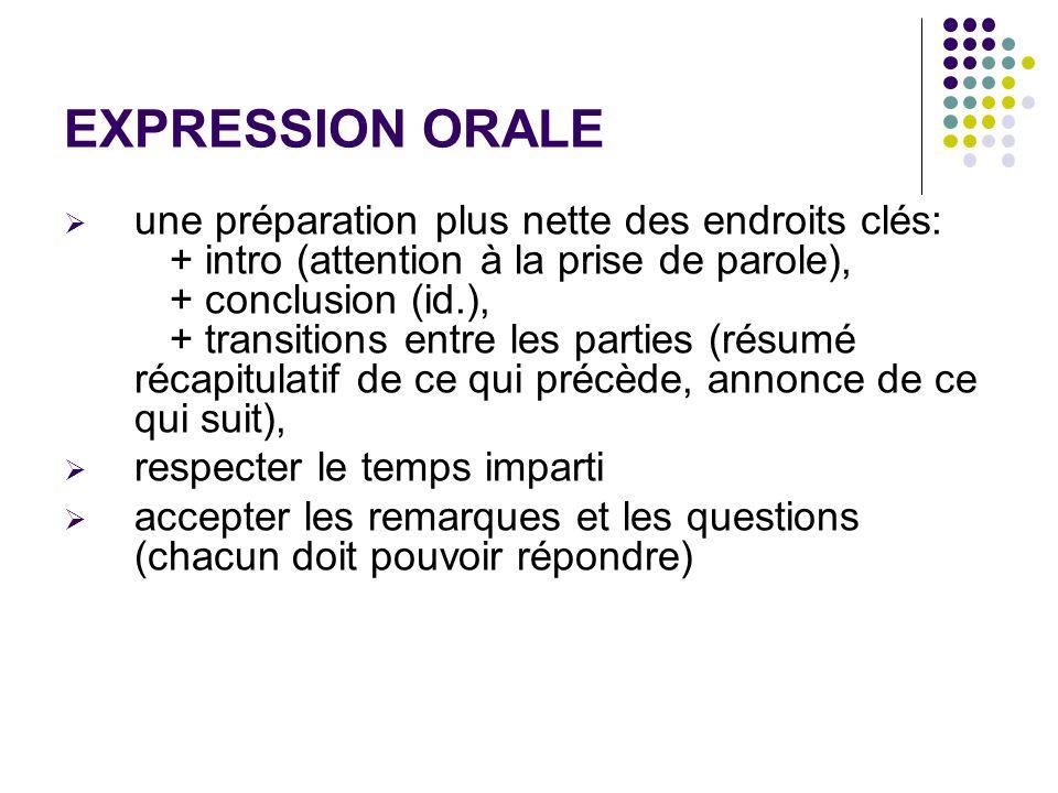 EXPRESSION ORALE une préparation plus nette des endroits clés: + intro (attention à la prise de parole), + conclusion (id.), + transitions entre les p