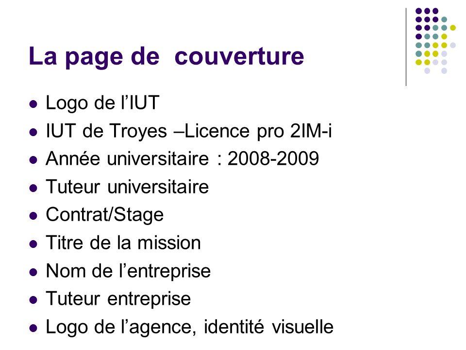 La page de couverture Logo de lIUT IUT de Troyes –Licence pro 2IM-i Année universitaire : 2008-2009 Tuteur universitaire Contrat/Stage Titre de la mis