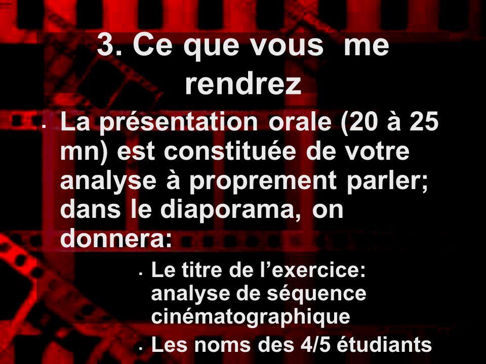 3. Ce que vous me rendrez La présentation orale (20 à 25 mn) est constituée de votre analyse à proprement parler; dans le diaporama, on donnera: Le ti