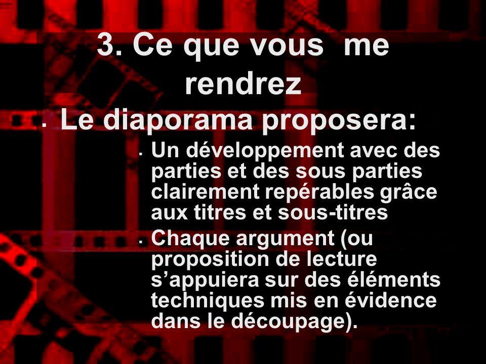 3. Ce que vous me rendrez Le diaporama proposera: Un développement avec des parties et des sous parties clairement repérables grâce aux titres et sous