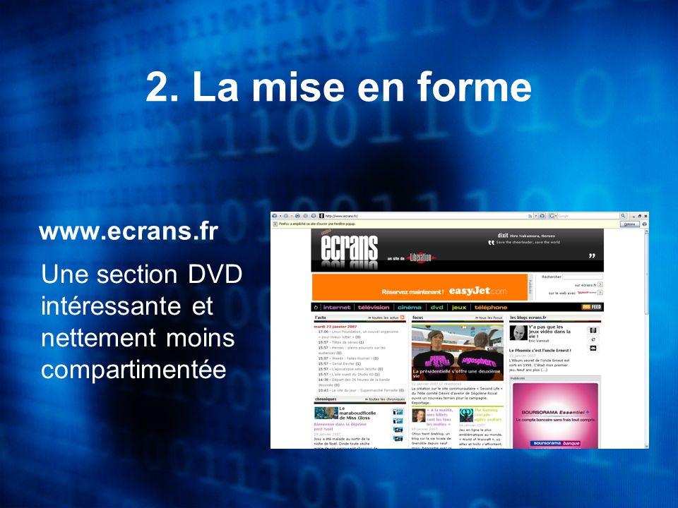 www.ecrans.fr Une section DVD intéressante et nettement moins compartimentée 2. La mise en forme