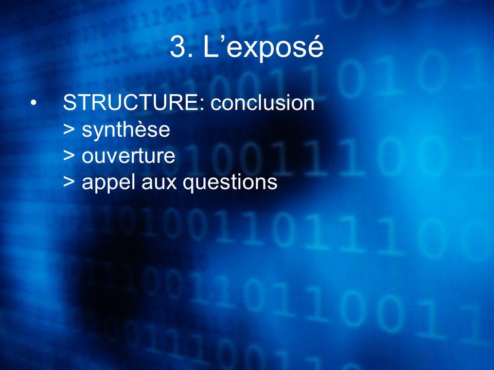 3. Lexposé STRUCTURE: conclusion > synthèse > ouverture > appel aux questions