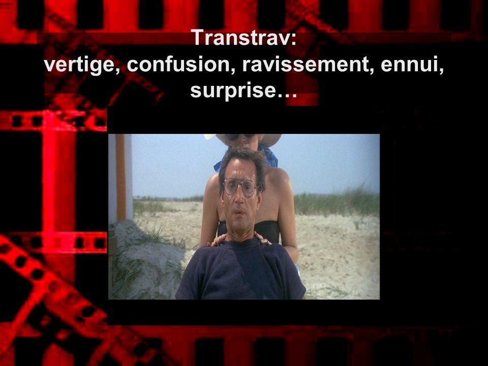 Transtrav: vertige, confusion, ravissement, ennui, surprise…
